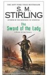 The Sword of the Lady: A Novel of the Change (Change Series) - S.M. Stirling