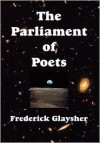 The Parliament of Poets, An Epic Poem - Frederick Glaysher