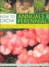 How to Grow Annuals & Perennials: Expert Advice on Growing a Host of Varied Plants, with a Practical Guide to Gardening Skills for All Situations, Cli - Richard Bird
