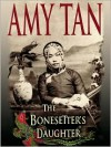 The Bonesetter's Daughter - Amy Tan