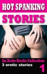 Hot Spanking Stories - Volume One - An Xcite Books collection - Con Gressio, Laurel Aspen, Elizabeth Cage, Miranda Forbes