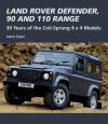 Land Rover Defender, 90 and 110 Range: 30 Years of the Coil-Sprung 4 x 4 Models - James Taylor