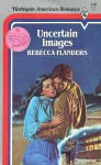 Uncertain Images (Harlequin American Romance, No 118) - Rebecca Flanders