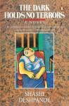 Dark Holds No Terrors: A Novel - Shashi Deshpande