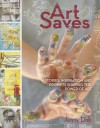 Art Saves: Stories, Inspiration and Prompts Sharing the Power of Art - Jenny Doh