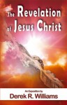 The Revelation Of Jesus Christ - Derek Williams