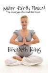 Water Birth Please! - Elizabeth King