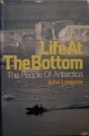 Life at the Bottom: The People of Antarctica - John Langone