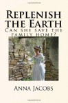 Replenish the Earth: Can She Save the Family Home? - Anna Jacobs