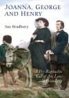 Joanna, George, and Henry: A Pre-Raphaelite Tale of Art, Love and Friendship - Sue Bradbury