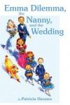 Emma Dilemma, the Nanny, and the Wedding - Patricia Hermes
