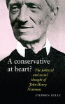 A Conservative at Heart?: The Political and Social Thought of John Henry Newman - Stephen Kelly