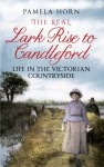 The Real Lark Rise to Candleford: Life in the Victorian Countryside - Pamela Horn