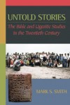 Untold Stories: The Bible and Ugaritic Studies in the Twentieth Century - Mark S. Smith