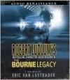 The Bourne Legacy - Scott Brick, Robert Ludlum, Eric Van Lustbader