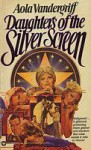 Daughters of the Silver Screen - Aola Vandergriff