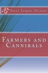 Farmers and Cannibals - Eric James-Olson