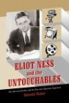 Eliot Ness and the Untouchables: The Historical Reality and the Film and Television Depictions - Kenneth Tucker