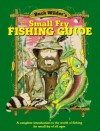 Buck Wilder's Small Fry Fishing Guide: A Complete Introduction to the World of Fishing for Small Fry of All Ages - Tim Smith, Mark Herrick