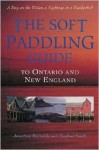 The Soft Paddling Guide to Ontario and New England - Jonathon Reynolds, Heather Smith