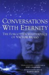 Conversations with Eternity: The Forgotten Masterpiece of Victor Hugo - Victor Hugo, John Chambers, Martin Ebon