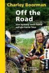 Off the Road: Von Sydney nach Tokio<BR> auf die harte Tour<BR>Unter Mitarbeit von Jeff Gulvin (German Edition) - Charley Boorman, Violeta Topalova, Klaus Pemsel, Karin Miedler