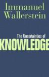 The Uncertainties of Knowledge - Immanuel Wallerstein