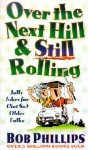 Over the Next Hill and Still Rolling - Bob Phillips