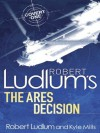 Robert Ludlum's The Ares Decision - Robert Ludlum, Kyle Mills