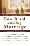How to Build a Lasting Marriage: Lessons from Bible Couples - Ruth Towns, Elmer L. Towns