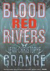 Blood Red Rivers - Jean-Christophe Grangé, Jean-Christopher Grange