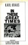 In These Great Times: A Karl Kraus Reader - Karl Kraus, Harry Zohn, Joseph Fabry, Max Knight