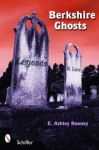 Berkshire Ghosts, Legends, and Lore - E. Ashley Rooney