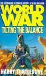 Worldwar: Tilting the Balance - Harry Turtledove