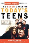 The Seven Cries of Today's Teens: Hear Their Hearts, Make the Connection - Timothy Smith