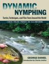 Dynamic Nymphing: Tactics, Techniques, and Flies from Around the World - George Daniel