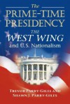 The Prime-Time Presidency: The West Wing and U.S. Nationalism - Shawn J. Parry-Giles