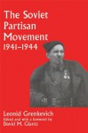 The Soviet Partisan Movement 1941-1944: Critical Analysis of Historiography (Soviet (Russian) Military Experience) - Leonid D. Grenkevich, David M. Glantz