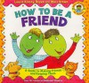 How to Be a Friend: A Guide to Making Friends and Keeping Them - Laurene Krasny Brown