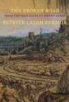 The Broken Road: From the Iron Gates to Mount Athos - Patrick Leigh Fermor