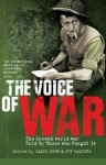 The Voice of War: The Second World War Told by Those Who Fought It - James Owen, Guy Walters