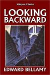 Looking Backward from 2000 to 1887 - Edward Bellamy