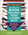 Jeff Herman's Guide to Book Publishers, Editors and Literary Agents: Who They Are, What They Want, How to Win Them Over - Jeff Herman