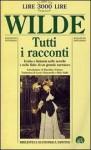 Tutti i racconti - Oscar Wilde, Lucio Chiavarelli, Silvio Raffo, Masolino D'Amico