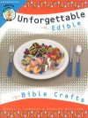 Unforgettable Edible Bible Crafts - Nancy I. Sanders