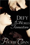Defy the World Tomatoes - Phoebe Conn