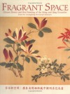 Fragrant Space: Chinese Flower And Bird Painting Of The Ming And Qing Dynasties From The Guangdong Provincial Museum - Yang Liu