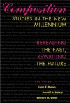 Composition Studies in the New Millennium: Rereading the Past, Rewriting the Future - Lynn Z. Bloom, Lynn Z. Bloom, Donald A. Daiker