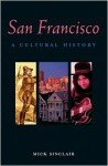 San Francisco: A Cultural History (Cultural Histories) - Mick Sinclair, Sedge Thomson