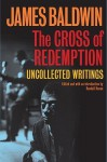 The Cross of Redemption: Uncollected Writings - James Baldwin